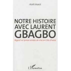 NOTRE HISTOIRE AVEC LAURENT GBAGBO