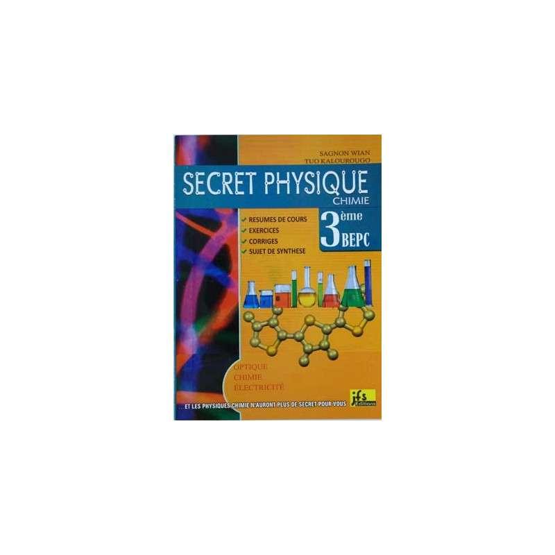 SECRET PHYSIQUE CHIMIE 3 EME - RESUMES + EXOS CORRIGES