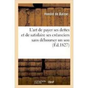 L ART DE PAYER SES DETTES ET DE SATISFAIRE SES CREANCIERS SANS DEBOURSER UN SOU