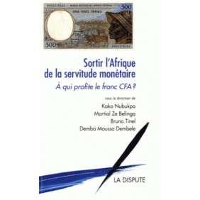 SORTIR L'AFRIQUE DE LA SERVITUDE MONETAIRE