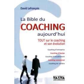 LA BIBLE DU COACHING AUJOURD'HUI - TOUT SUR LE COACHING ET SON EVOLUTION