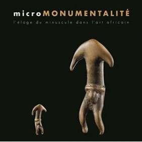 MICROMONUMENTALITE L'ELOGE DU MINUSCULE DANS L'ART AFRICAIN