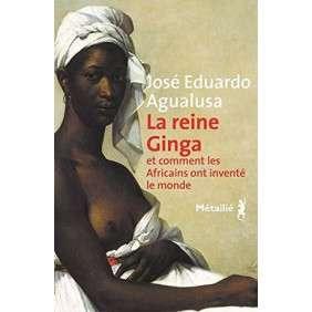 LA REINE GINGA ET COMMENT LES AFRICAINS ONT INVENTE LE MONDE