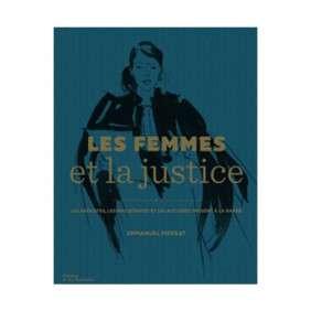 LES FEMMES ET LA JUSTICE. AVOCATES, MAGISTRATES OU CRIMINELLES