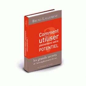 COMMENT UTILISER PLEINEMENT VOTRE POTENTIEL