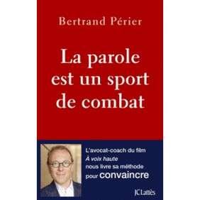 LA PAROLE EST UN SPORT DE COMBAT-PERIER BERTRAND