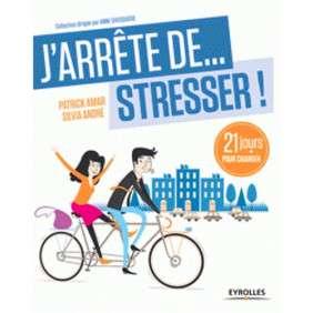J'ARRETE DE STRESSER ! 21 JOURS POUR CHANGER.