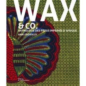 WAX & CO ANTHOLOGIE DES TISSUS IMPRIMES D'AFRIQUE