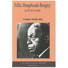 FELIX HOUPHOUET BOIGNY BIOGRAPHIE T3 LA FIN ET LA SUITE