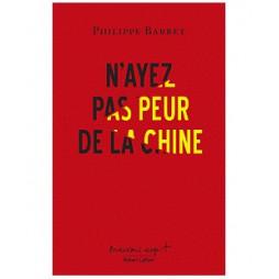 N'AYEZ PAS PEUR DE LA CHINE-BARRET PHILIPPE