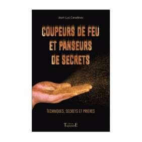 COUPEURS DE FEU ET PANSEURS DE SECRETS : TECHNIQUES SECRETS ET PRIERES