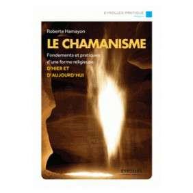 LE CHAMANISME : FONDEMENTS ET PRATIQUES D'UNE FORME RELIGIEUSE D'HIER ET D'AUJOURD'HUI
