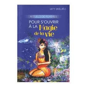 RITUELS DE FEMMES POUR S'OUVRIR à LA MAGIE DE LA VIE