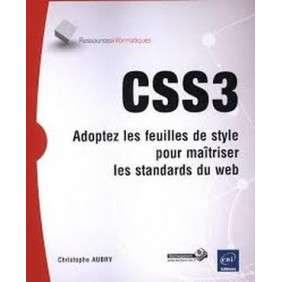 CSS3 - ADOPTEZ LES FEUILLES DE STYLE ET MAITRISEZ LES STANDARDS DU WEB