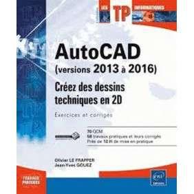 AUTOCAD (VERSIONS 2013 A 2016) - CREEZ DES DESSINS TECHNIQUES EN 2D - EXERCICES ET CORRIGES