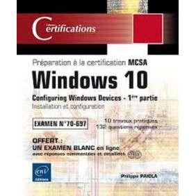 WINDOWS 10 - INSTALLATION ET CONFIGURATION - PREPARATION A LA CERTIFICATION MCSA (EXAMEN 70-697)