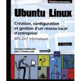 UBUNTU LINUX - CREATION, CONFIGURATION ET GESTION D'UN RESEAU LOCAL D'ENTREPRISE (BTS, DUT INFORMATI