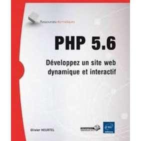PHP 5.6 - DEVELOPPEZ UN SITE WEB DYNAMIQUE ET INTERACTIF
