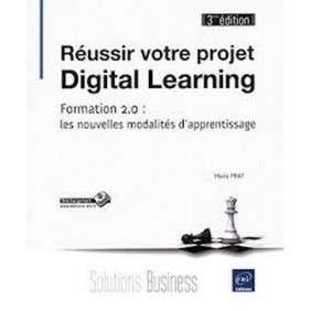REUSSIR VOTRE PROJET DIGITAL LEARNING - FORMATION 2.0 : LES NOUVELLES MODALITES D APPRENTISSAGE (3IE