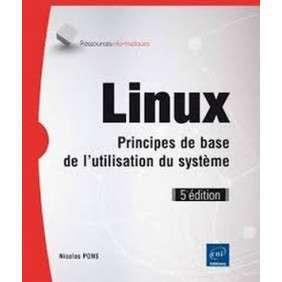 LINUX - PRINCIPES DE BASE DE L'UTILISATION DU SYSTEME (5E EDITION)
