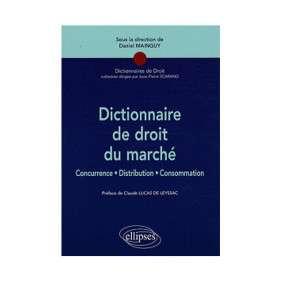 DICTIONNAIRE DE DROIT DU MARCHE CONCURRENCE DISTRIBUTION CONSOMMATION