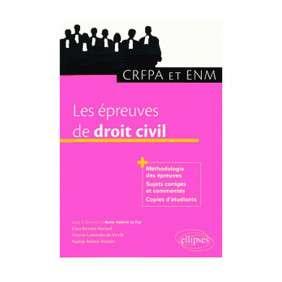 LES EPREUVES DE DROIT CIVIL CRFPA ET ENM +COPIES D'ETUDIANTS