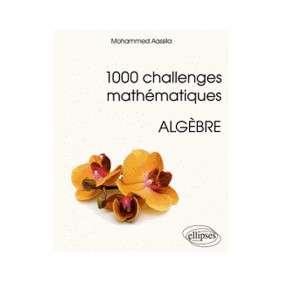 1000 CHALLENGES MATHEMATIQUES ALGEBRE