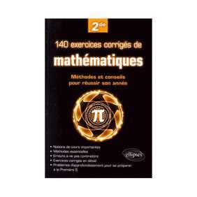 140 EXERCICES CORRIGéS DE MATHéMATIQUES, 2DE