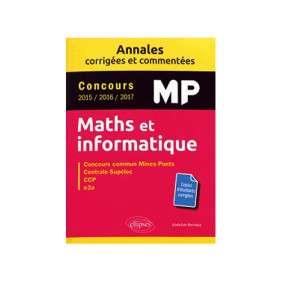 MATHS ET INFORMATIQUE, MP : ANNALES CORRIGÉES ET COMMENTÉES, CONCOURS 2015, 2016, 2017