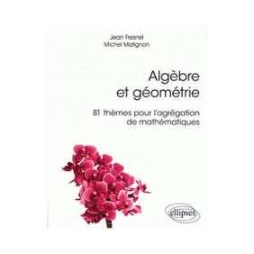 ALGEBRE ET GEOMETRIE 81 THEMES POUR L'AGREGATION DE MATHEMATIQUES