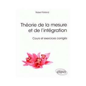 THEORIE DE LA MESURE ET DE L'INTEGRATION COURS ET EXERCICES