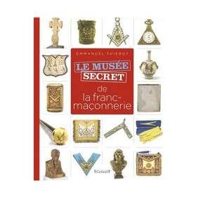 LE MUSEE SECRET DE LA FRANC-MACONNERIE