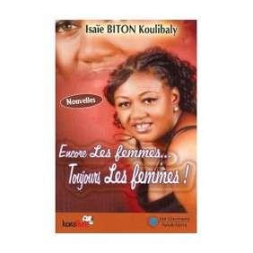 ENCORE LES FEMMES...TOUJOURS LES FEMMES -ISAIE BITON KOULIBALY