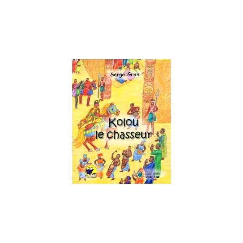 KOLOU LE CHASSEUR - SERGE GRAH