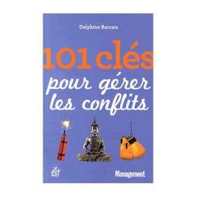 101 CLES POUR GERER LES CONFLITS
