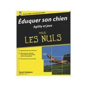EDUQUER SON CHIEN - AGILITY ET JEUX POUR LES NULS