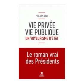 VIE PRIVEE, VIE PUBLIQUE : UN VOYEURISME D'ETAT