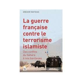 LA GUERRE FRANCAISE CONTRE LE TERRORISME ISLAMISTE