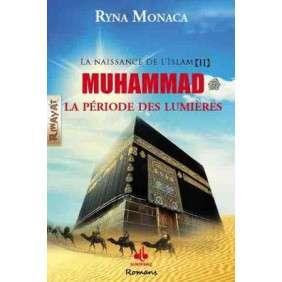 NAISSANCE DE L'ISLAM (LA) - TOME II : MUHAMMAD, LA PERIODE DES LUMIERES