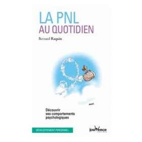 LA PNL AU QUOTIDIEN : DECOUVRIR SES COMPORTEMENTS PSYCHOLOGIQUES