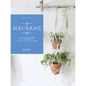 MACRAME - Projets modernes et décoratifs à réaliser vous-même
