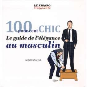 100 POUR CENT CHIC : GUIDE ELEGANCE AU MASCULIN
