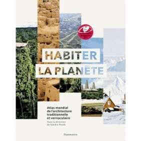HABITER LA PLANETE ATLAS MONDIAL DE L'ARCHITECTURE TRADITIONNELLE ET VERNACULAIRE