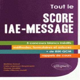 TOUT LE SCORE IAE-MESSAGE 5 CONCOURS BLANCS INEDITS