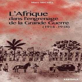 AFRIQUE DANS L'ENGRENAGE DE LA GRANDE GUERRE (1914-1918)