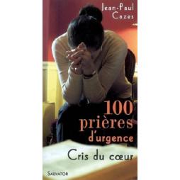 100 PRIERES D'URGENCE - CRIS DU CŒUR
