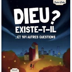 DIEU EXISTE-T-IL ? ET 101 AUTRES QUESTIONS