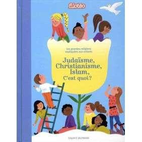 JUDAÏSME, CHRISTIANISME, ISLAM, C'EST QUOI ?