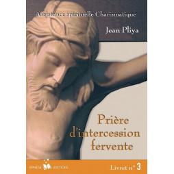 PRIERES D INTERCESSION FERVENTE LIVRET N 3