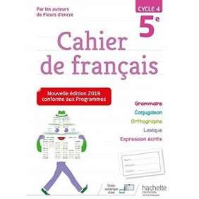 CAHIER DE FRANCAIS CYCLE 4 / 5E - NOUVELLE EDITION 2018